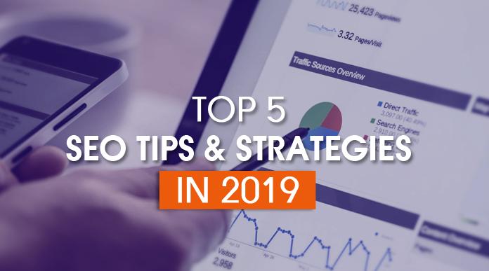 TOP 5 SEO TIPS & STRATEGIES IN 2019